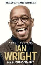 A Life in Football: My Autobiography ebook by Ian Wright