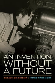 An Invention without a Future - Essays on Cinema ebook by James Naremore