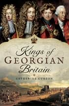 Kings of Georgian Britain ebook by