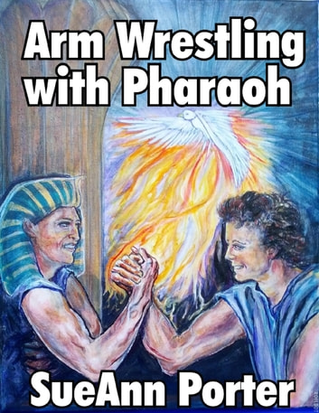 Arm Wrestling With Pharaoh ebook by SueAnn Porter