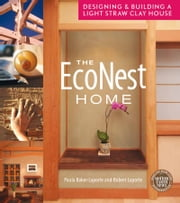 The Econest Home - Designing and Building a Light Straw Clay House ebook by Paula Baker-Laporte,Robert Laporte