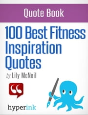 100 Best Fitness Inspiration Quotes ebook by Lily McNeil