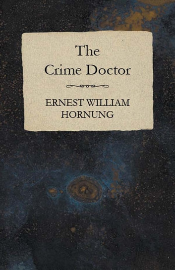 The Crime Doctor ebook by Ernest William Hornung
