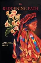 The Reddening Path ebook by Amanda Hale