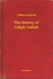 The History of Caliph Vathek ebook by William Beckford