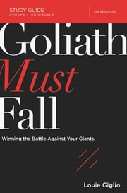 Goliath Must Fall Study Guide - Winning the Battle Against Your Giants ebook by Louie Giglio