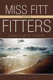 Miss Fitt and the Fitters - From Flab to Fitness ebook by Troye Lang