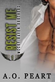 Resist Me - McCoy Raven Brothers, #1 ebook by A.O. Peart