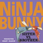 Ninja Bunny: Sister vs. Brother ebook by Jennifer Gray Olson
