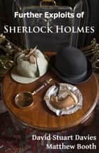 Further Exploits of Sherlock Holmes ebook by David Stuart Davies, Matthew Booth