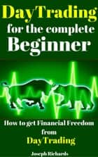 Day Trading for the Complete Beginner ebook by Joseph Richards
