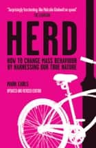 Herd - How to Change Mass Behaviour by Harnessing Our True Nature ebook by Mark Earls