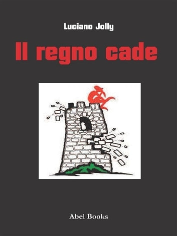 Il regno cade ebook by Luciano Jolly