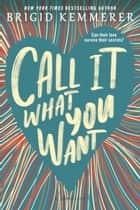 Call It What You Want ebook by Brigid Kemmerer