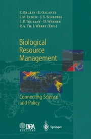 Biological Resource Management Connecting Science and Policy ebook by Ervin Balazs,Ennio Galante,James M. Lynch,James S. Schepers,Jean-Pierre Toutant,Dietrich Werner,P.A.T.J. Werry