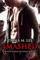 Smashed (Alexa O'Brien Huntress Book 8.5) ebook by Trina M. Lee