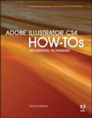 Adobe Illustrator CS4 How-Tos - 100 Essential Techniques ebook by David Karlins