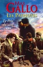 Les Patriotes - Tome 3 : Le Prix du sang ebook by Max Gallo