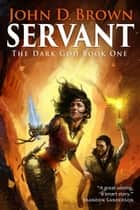 Servant: The Dark God Book 1 - The Dark God, #1 ebook by John D. Brown