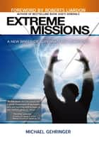 Extreme Missions ebook by Michael Gehringer