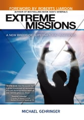 Extreme Missions - A New Breed of Supernatural Warriors ebook by Michael Gehringer