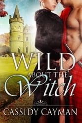 Wild about the Witch (Book 6 in Lost Highlander series) ebook by Cassidy Cayman