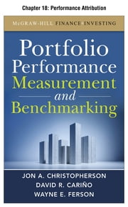 Portfolio Performance Measurement and Benchmarking, Chapter 18 - Performance Attribution ebook by Jon A. Christopherson,David R. Carino,Wayne E. Ferson