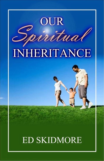 Our Spiritual Inheritance eBook by Ed Skidmore