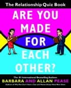 Are You Made for Each Other? - The Relationship Quiz Book ebook by Barbara Pease, Allan Pease