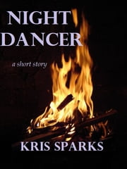 Night Dancer [a short story] ebook by Kris Sparks