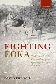 Fighting EOKA - The British Counter-Insurgency Campaign on Cyprus, 1955-1959 ebook by David French