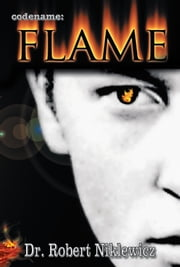 Codename: FLAME - The untold saga of a young, defiant Freedom Fighter in the Polish Underground ebook by Dr. Robert Niklewicz