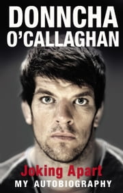 Joking Apart - My Autobiography ebook by Donncha O'Callaghan