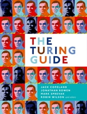 The Turing Guide ebook by Jack Copeland, Jonathan Bowen, Mark Sprevak,...