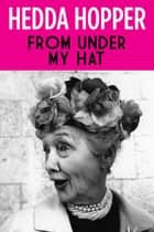 From Under My Hat ebook by Hedda Hopper