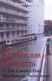 The Adventures of Henrietta - The Camden Girl (the Primrose Productions) ebook by Hutton, Fiona