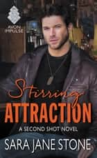 Stirring Attraction - A Second Shot Novel ebook by Sara Jane Stone