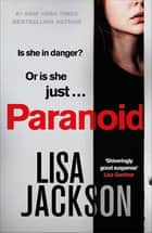 Paranoid - The new gripping crime thriller from the bestselling author ebook by Lisa Jackson