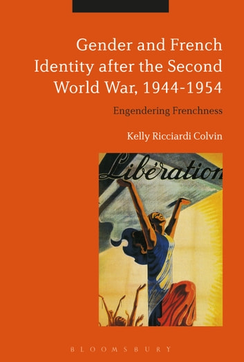 Gender and French Identity after the Second World War, 1944-1954 - Engendering Frenchness ebook by Visiting Assistant Professor Kelly Ricciardi Colvin