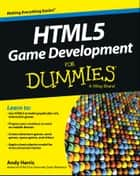 HTML5 Game Development For Dummies ebook by Andy Harris