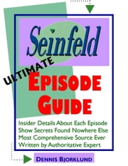 Seinfeld Ultimate Episode Guide: Insider Details About Each Episode, Show Secrets Found Nowhere Else, Most Comprehensive Source Ever, Written By Authoritative Expert ebook by Dennis Bjorklund