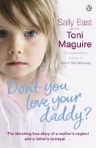 Don't You Love Your Daddy? ebook by Toni Maguire, Sally East