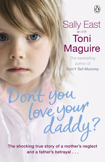 Don't You Love Your Daddy? ebook by Toni Maguire,Sally East