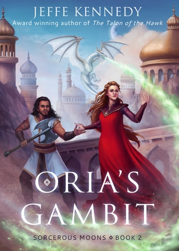Oria's Gambit - Sorcerous Moons - Book 2 ebook by Jeffe Kennedy