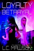 Loyalty/Betrayal ebook by L.C. Mawson