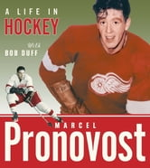 Marcel Pronovost - A Life in Hockey ebook by Marcel Pronovost,Bob Duff