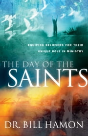 The Day of the Saints: Equipping Believers for Their Revolutionary Role in Ministry ebook by Bill Hamon