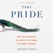Take Pride - Why the Deadliest Sin Holds the Secret to Human Success audiobook by Jessica Tracy