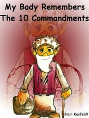 My Body Remembers The 10 Commandments! ebook by Blair Kasfeldt