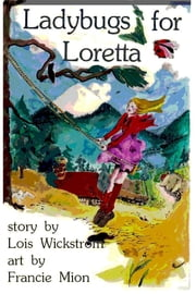 Ladybugs for Loretta ebook by Lois Wickstrom,Francie Mion